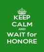 KEEP CALM AND WAIT for HONORE - Personalised Poster A4 size