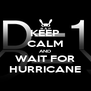 KEEP CALM AND WAIT FOR HURRICANE - Personalised Poster A4 size