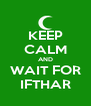 KEEP CALM AND WAIT FOR IFTHAR - Personalised Poster A4 size