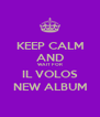 KEEP CALM AND WAIT FOR IL VOLOS NEW ALBUM - Personalised Poster A4 size