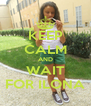 KEEP CALM AND WAIT FOR ILONA - Personalised Poster A4 size