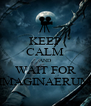KEEP CALM AND WAIT FOR IMAGINAERUM - Personalised Poster A4 size
