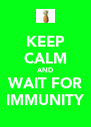 KEEP CALM AND WAIT FOR IMMUNITY - Personalised Poster A4 size