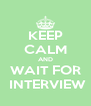 KEEP CALM AND WAIT FOR  INTERVIEW - Personalised Poster A4 size