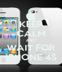 KEEP CALM AND WAIT FOR iPHONE 4S - Personalised Poster A4 size