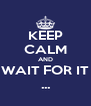 KEEP CALM AND WAIT FOR IT ... - Personalised Poster A4 size