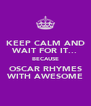 KEEP CALM AND WAIT FOR IT... BECAUSE OSCAR RHYMES WITH AWESOME - Personalised Poster A4 size