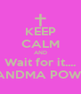 KEEP CALM AND Wait for it.... GRANDMA POWERS - Personalised Poster A4 size