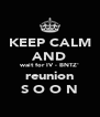 KEEP CALM AND wait for IV - BNTZ' reunion S O O N - Personalised Poster A4 size