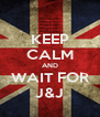 KEEP CALM AND WAIT FOR J&J - Personalised Poster A4 size