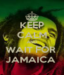KEEP CALM AND WAIT FOR  JAMAICA  - Personalised Poster A4 size