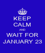KEEP CALM AND WAIT FOR JANUARY 23 - Personalised Poster A4 size