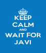 KEEP CALM AND WAIT FOR JAVI - Personalised Poster A4 size