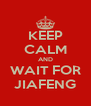 KEEP CALM AND WAIT FOR JIAFENG - Personalised Poster A4 size