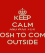 KEEP CALM AND WAIT FOR JOSH TO COME OUTSIDE - Personalised Poster A4 size