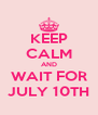 KEEP CALM AND WAIT FOR JULY 10TH - Personalised Poster A4 size