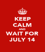 KEEP CALM AND WAIT FOR JULY 14 - Personalised Poster A4 size