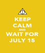 KEEP CALM AND WAIT FOR JULY 15 - Personalised Poster A4 size