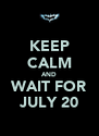 KEEP CALM AND WAIT FOR JULY 20 - Personalised Poster A4 size