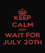 KEEP CALM AND WAIT FOR JULY 20TH - Personalised Poster A4 size