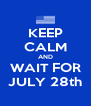 KEEP CALM AND WAIT FOR JULY 28th - Personalised Poster A4 size