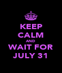 KEEP CALM AND WAIT FOR JULY 31 - Personalised Poster A4 size