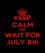 KEEP CALM AND WAIT FOR JULY 8th - Personalised Poster A4 size