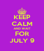 KEEP CALM AND WAIT FOR JULY 9 - Personalised Poster A4 size