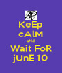 KeEp cAlM aNd Wait FoR jUnE 10 - Personalised Poster A4 size