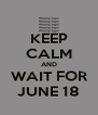 KEEP CALM AND WAIT FOR JUNE 18 - Personalised Poster A4 size