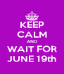 KEEP CALM AND WAIT FOR JUNE 19th - Personalised Poster A4 size