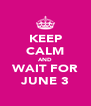 KEEP CALM AND WAIT FOR JUNE 3 - Personalised Poster A4 size