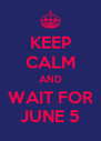 KEEP CALM AND WAIT FOR JUNE 5 - Personalised Poster A4 size