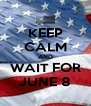 KEEP CALM AND WAIT FOR JUNE 8 - Personalised Poster A4 size