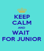 KEEP CALM AND  WAIT  FOR JUNIOR - Personalised Poster A4 size