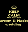 KEEP CALM AND WAIT FOR Kareem & Hadeer wedding  - Personalised Poster A4 size