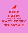 KEEP CALM AND WAIT FOR KATY PERRY 3D-MOVIE - Personalised Poster A4 size