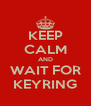 KEEP CALM AND WAIT FOR KEYRING - Personalised Poster A4 size