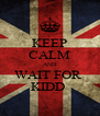 KEEP CALM AND WAIT FOR  KIDD  - Personalised Poster A4 size