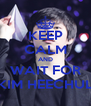 KEEP CALM AND WAIT FOR KIM HEECHUL - Personalised Poster A4 size