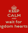 KEEP CALM AND wait for kingdom hearts 3  - Personalised Poster A4 size