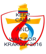 KEEP CALM AND WAIT FOR KRAKOW 2016 - Personalised Poster A4 size