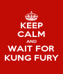 KEEP CALM AND WAIT FOR KUNG FURY - Personalised Poster A4 size