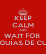 KEEP CALM AND WAIT FOR  LAS GUÍAS DE CURSO - Personalised Poster A4 size