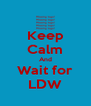 Keep Calm And Wait for LDW - Personalised Poster A4 size
