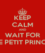 KEEP CALM AND WAIT FOR LE PETIT PRINCE - Personalised Poster A4 size