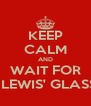 KEEP CALM AND WAIT FOR LEONA LEWIS' GLASSHEART - Personalised Poster A4 size