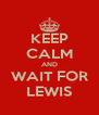 KEEP CALM AND WAIT FOR LEWIS - Personalised Poster A4 size