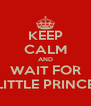 KEEP CALM AND WAIT FOR LITTLE PRINCE - Personalised Poster A4 size