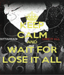 KEEP CALM AND WAIT FOR LOSE IT ALL - Personalised Poster A4 size
